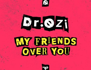 Firepower Records to Release Dr. Ozi's New My Friends Over You EP